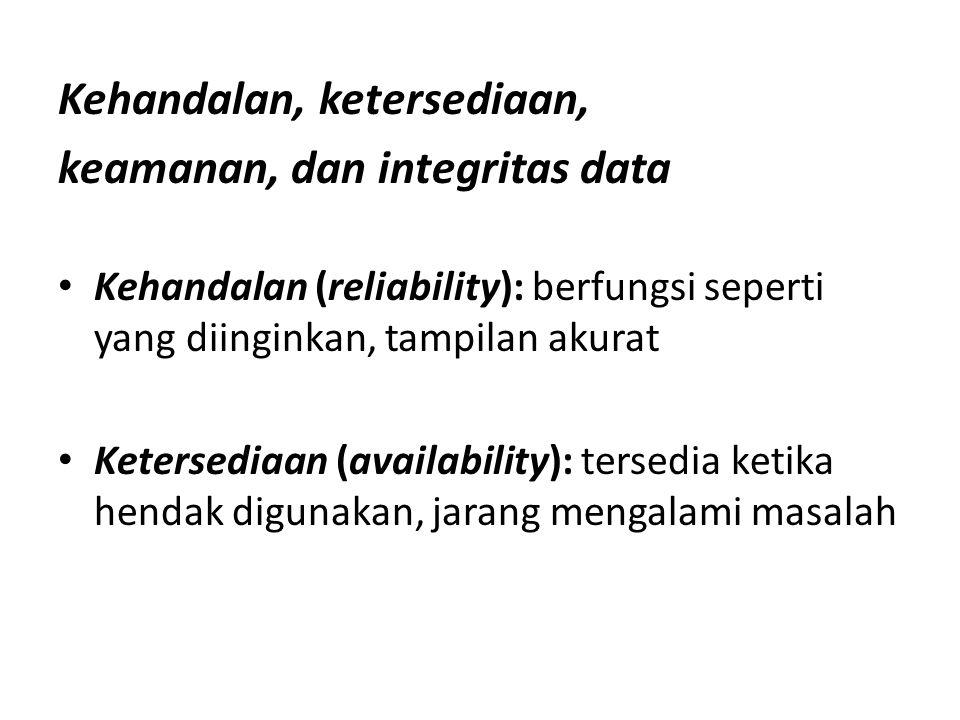 Kehandalan, ketersediaan, keamanan, dan integritas data Kehandalan (reliability): berfungsi seperti yang diinginkan, tampilan akurat Ketersediaan (availability): tersedia ketika hendak digunakan, jarang mengalami masalah