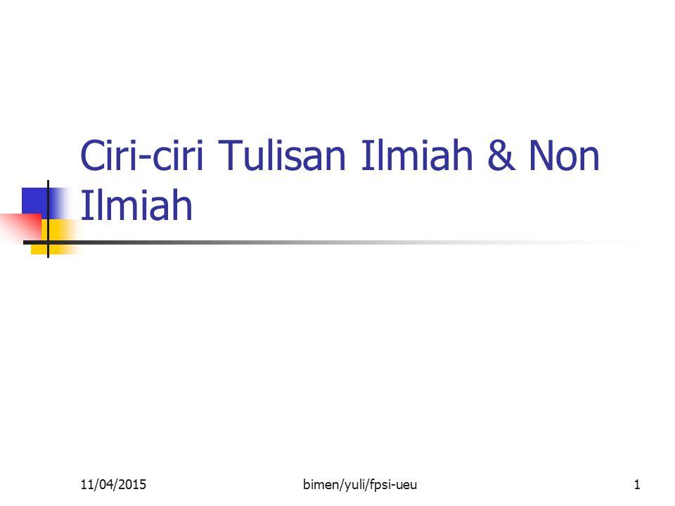 Ciri-ciri Tulisan Ilmiah & Non Ilmiah 11/04/20151bimen/yuli/fpsi-ueu