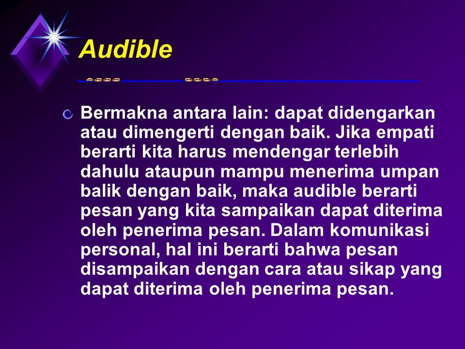 Audible Bermakna antara lain: dapat didengarkan atau dimengerti dengan baik. Jika empati berarti kita harus mendengar terlebih dahulu ataupun mampu me