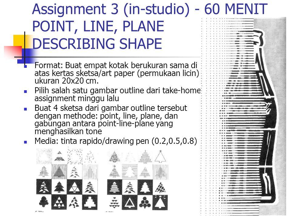 Assignment 3 (in-studio) - 60 MENIT POINT, LINE, PLANE DESCRIBING SHAPE Format: Buat empat kotak berukuran sama di atas kertas sketsa/art paper (permukaan licin) ukuran 20x20 cm.