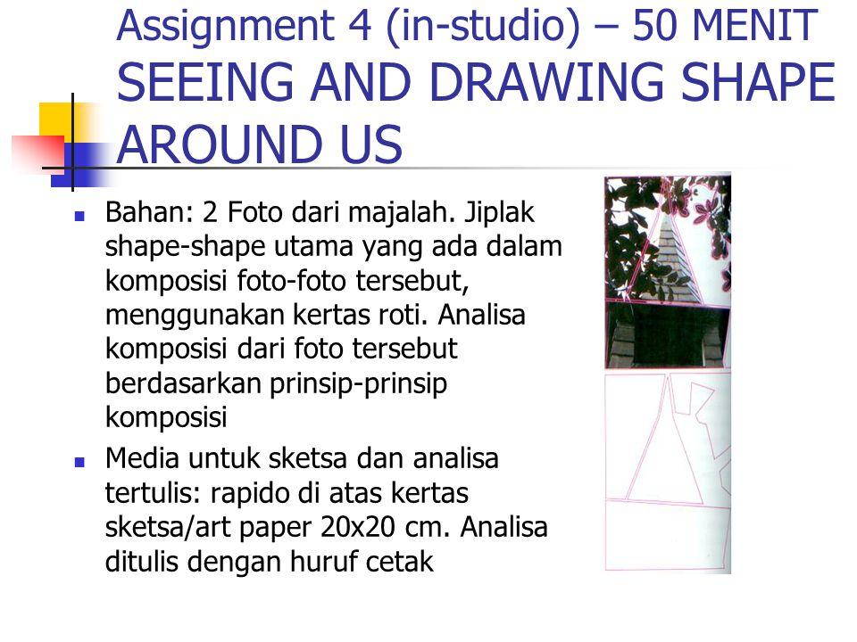 Assignment 4 (in-studio) – 50 MENIT SEEING AND DRAWING SHAPE AROUND US Bahan: 2 Foto dari majalah. Jiplak shape-shape utama yang ada dalam komposisi f