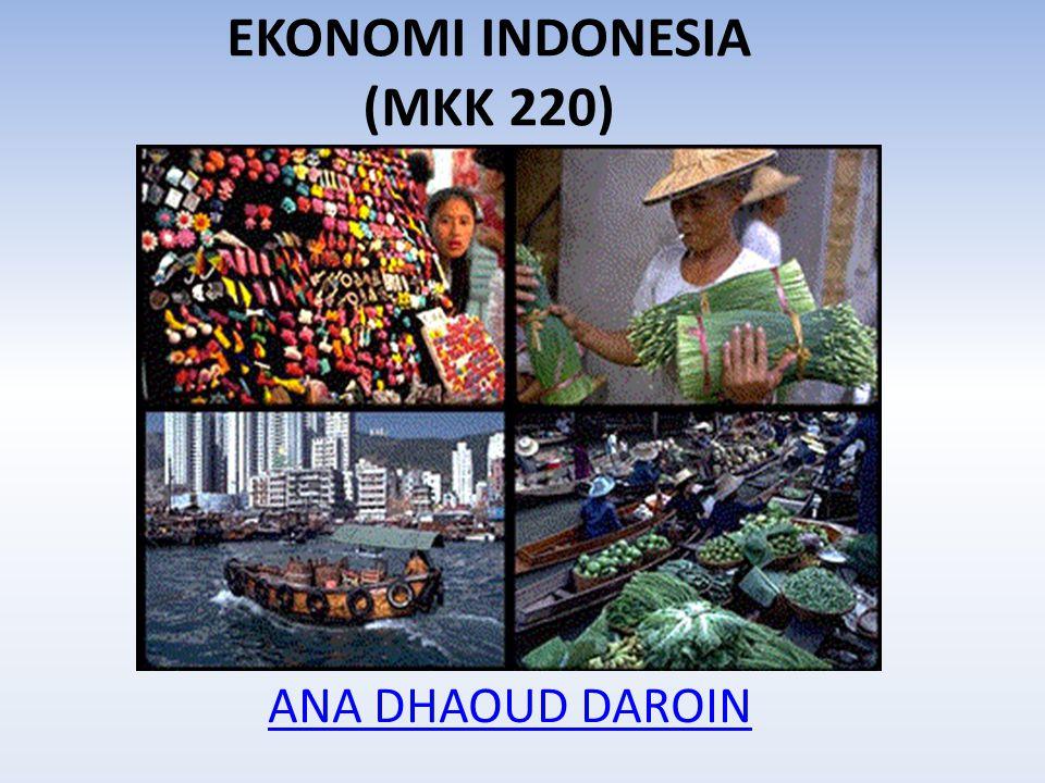 EKONOMI INDONESIA (MKK 220) ANA DHAOUD DAROIN