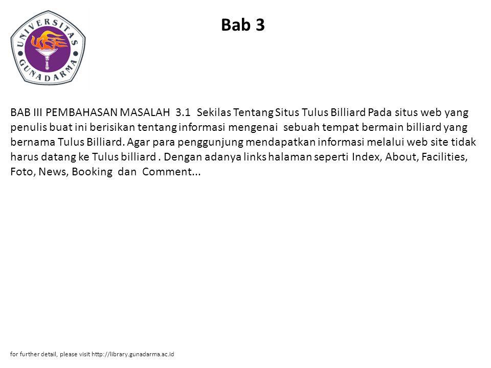 Bab 3 BAB III PEMBAHASAN MASALAH 3.1 Sekilas Tentang Situs Tulus Billiard Pada situs web yang penulis buat ini berisikan tentang informasi mengenai sebuah tempat bermain billiard yang bernama Tulus Billiard.