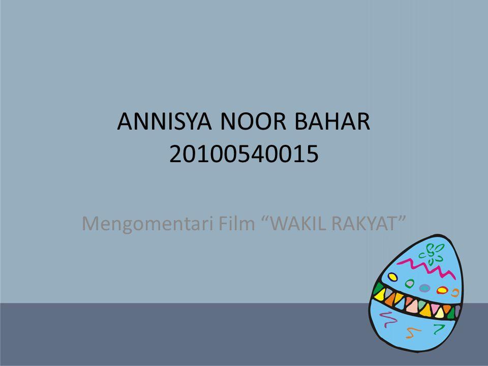 "ANNISYA NOOR BAHAR 20100540015 Mengomentari Film ""WAKIL RAKYAT"""
