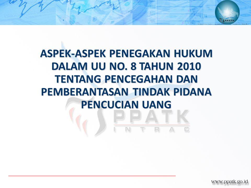 ASPEK-ASPEK PENEGAKAN HUKUM DALAM UU NO. 8 TAHUN 2010 TENTANG PENCEGAHAN DAN PEMBERANTASAN TINDAK PIDANA PENCUCIAN UANG