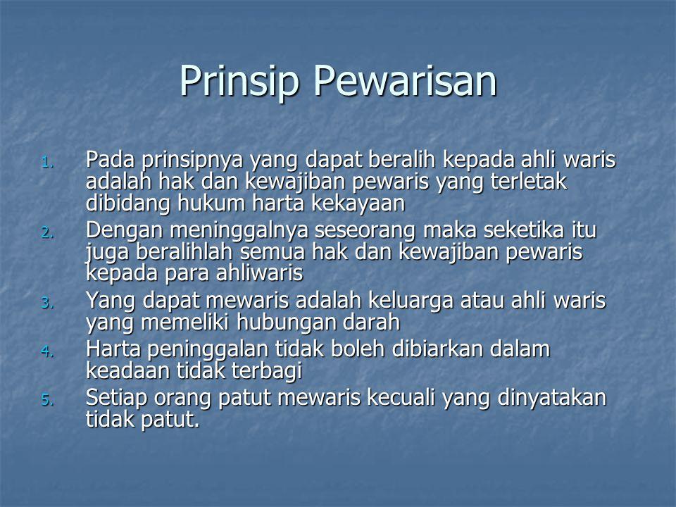 Prinsip Pewarisan 1. Pada prinsipnya yang dapat beralih kepada ahli waris adalah hak dan kewajiban pewaris yang terletak dibidang hukum harta kekayaan