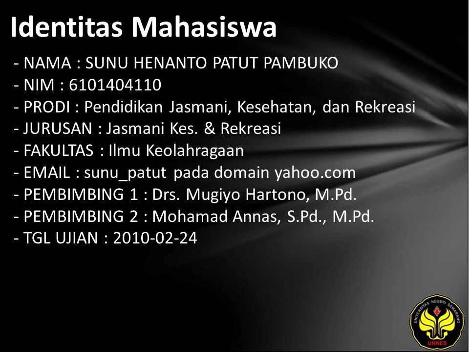 Identitas Mahasiswa - NAMA : SUNU HENANTO PATUT PAMBUKO - NIM : 6101404110 - PRODI : Pendidikan Jasmani, Kesehatan, dan Rekreasi - JURUSAN : Jasmani Kes.