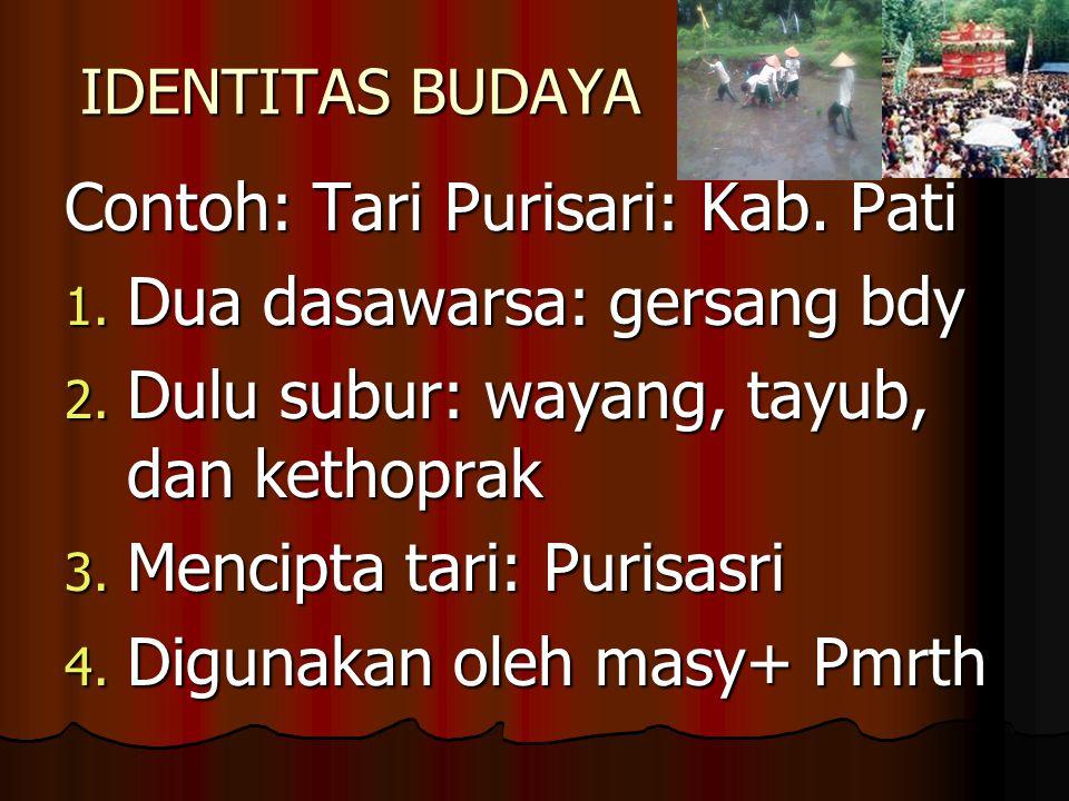 IDENTITAS BUDAYA Contoh: Tari Purisari: Kab.Pati 1.