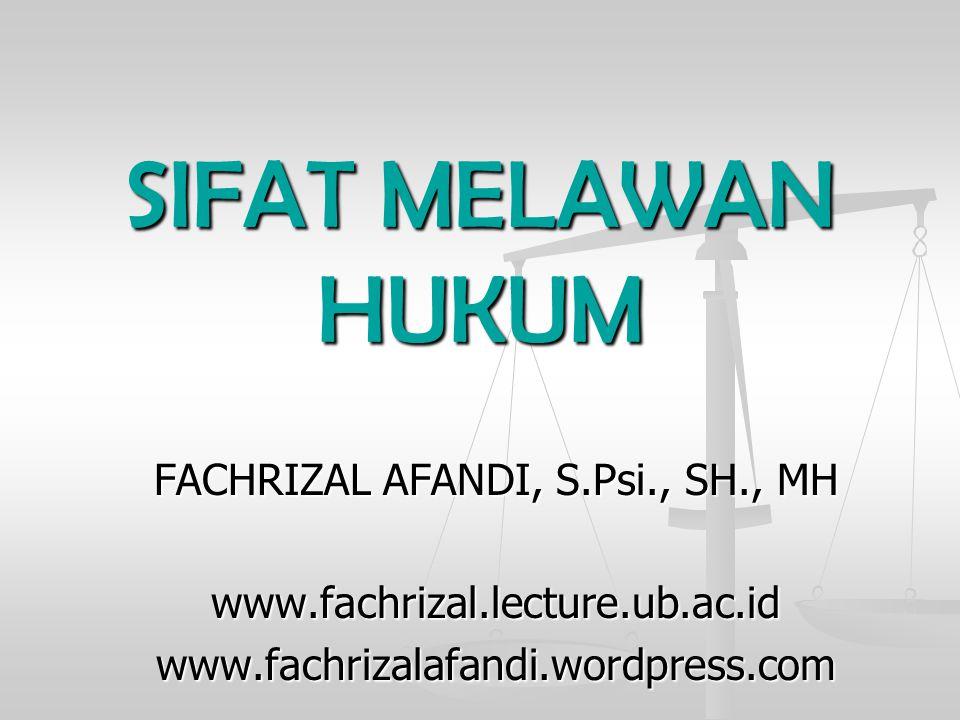 SIFAT MELAWAN HUKUM FACHRIZAL AFANDI, S.Psi., SH., MH www.fachrizal.lecture.ub.ac.idwww.fachrizalafandi.wordpress.com