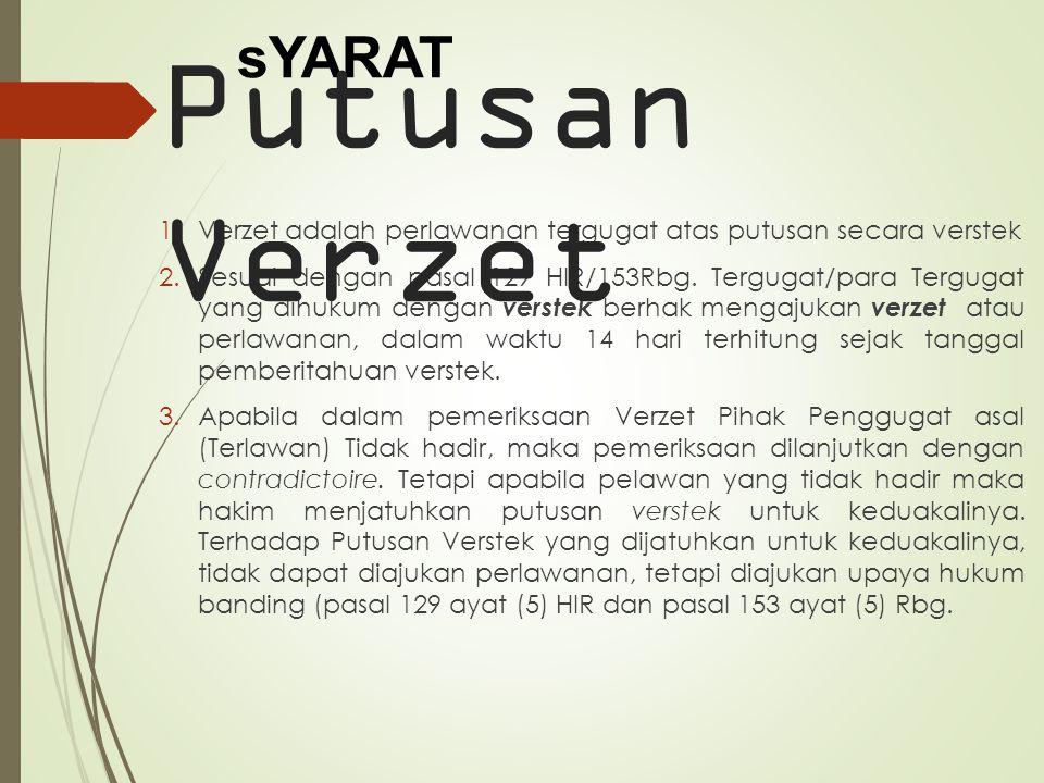 1.Verzet adalah perlawanan tergugat atas putusan secara verstek 2.Sesuai dengan pasal 129 HIR/153Rbg. Tergugat/para Tergugat yang dihukum dengan verst