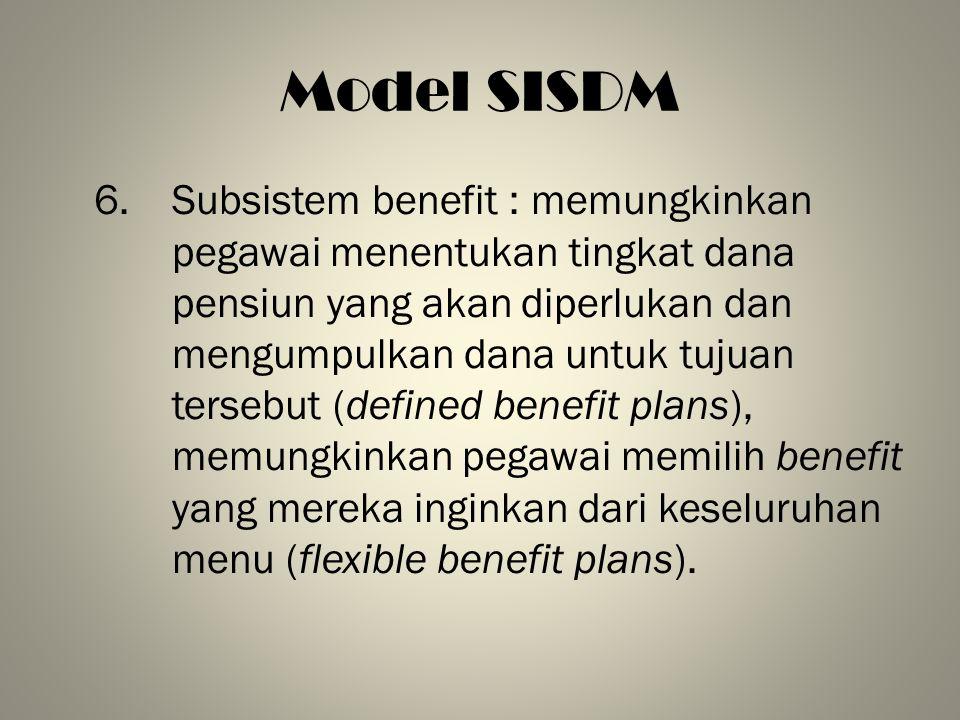 Model SISDM 6. Subsistem benefit : memungkinkan pegawai menentukan tingkat dana pensiun yang akan diperlukan dan mengumpulkan dana untuk tujuan terseb