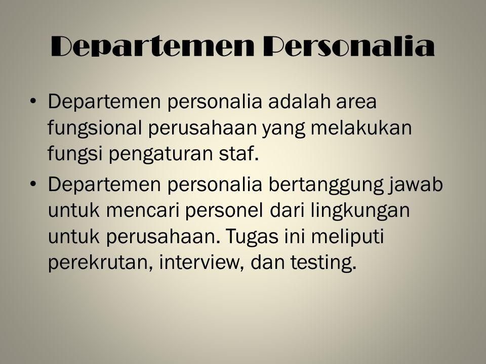 Departemen Personalia Departemen personalia adalah area fungsional perusahaan yang melakukan fungsi pengaturan staf. Departemen personalia bertanggung