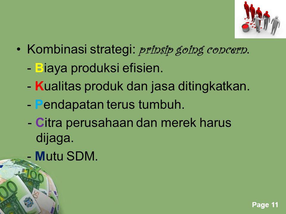Powerpoint Templates Page 11 Kombinasi strategi: prinsip going concern. - Biaya produksi efisien. - Kualitas produk dan jasa ditingkatkan. - Pendapata