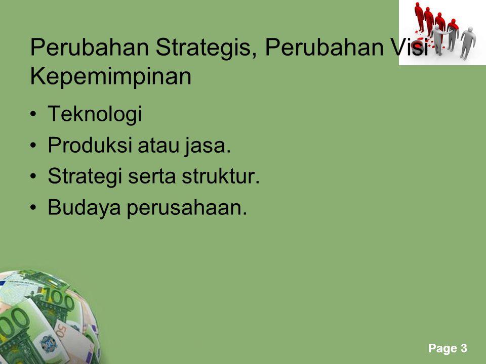 Powerpoint Templates Page 3 Perubahan Strategis, Perubahan Visi Kepemimpinan Teknologi Produksi atau jasa. Strategi serta struktur. Budaya perusahaan.