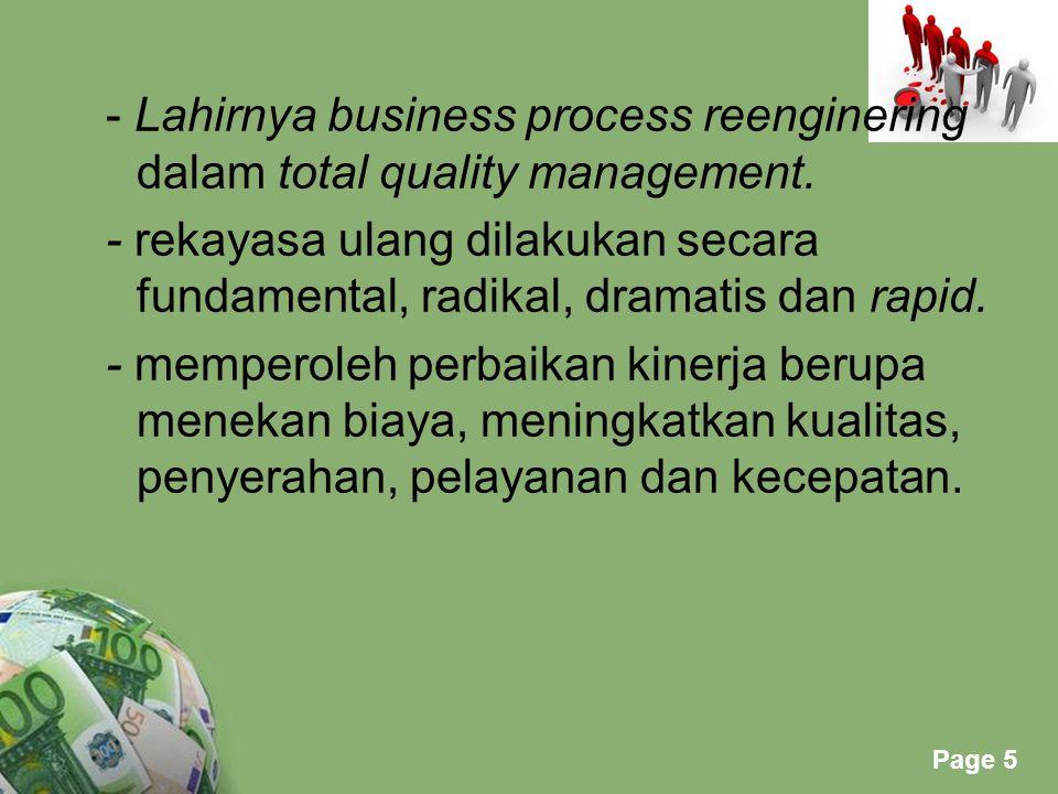 Powerpoint Templates Page 5 - Lahirnya business process reenginering dalam total quality management. - rekayasa ulang dilakukan secara fundamental, ra