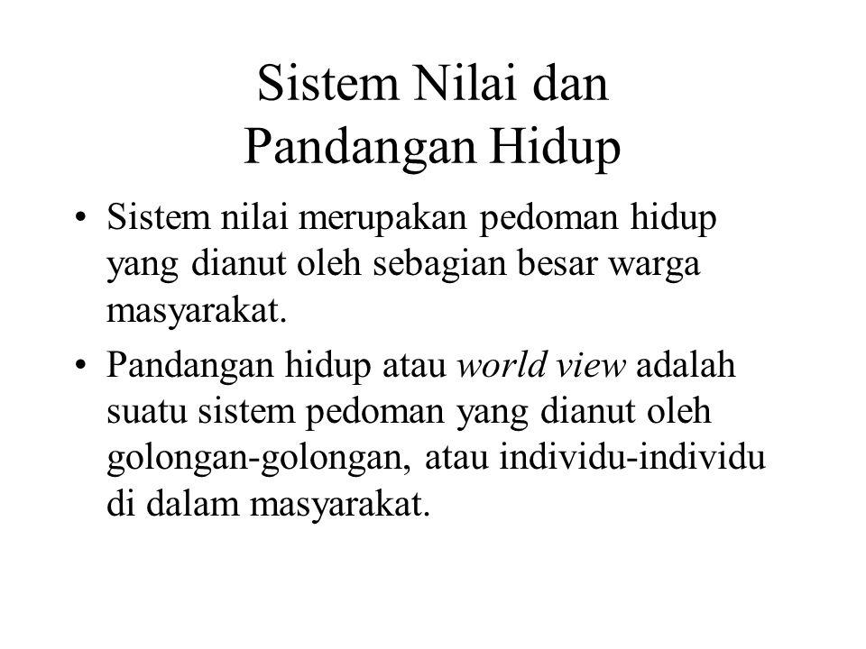 Sistem Nilai dan Pandangan Hidup Sistem nilai merupakan pedoman hidup yang dianut oleh sebagian besar warga masyarakat. Pandangan hidup atau world vie
