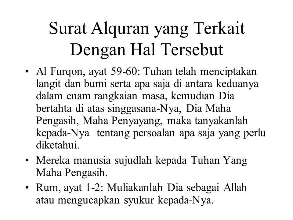 Surat Alquran yang Terkait Dengan Hal Tersebut Al Furqon, ayat 59-60: Tuhan telah menciptakan langit dan bumi serta apa saja di antara keduanya dalam