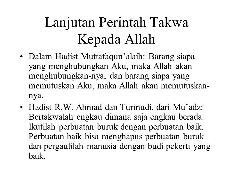 Lanjutan Perintah Takwa Kepada Allah Dalam Hadist Muttafaqun'alaih: Barang siapa yang menghubungkan Aku, maka Allah akan menghubungkan-nya, dan barang