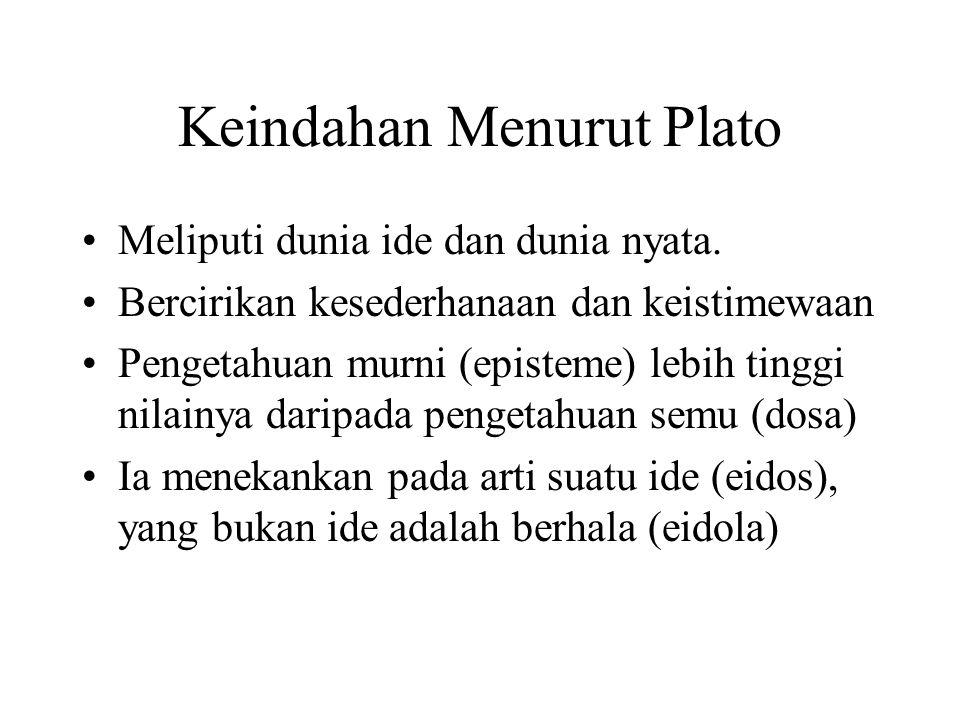Keindahan Menurut Plato Meliputi dunia ide dan dunia nyata. Bercirikan kesederhanaan dan keistimewaan Pengetahuan murni (episteme) lebih tinggi nilain