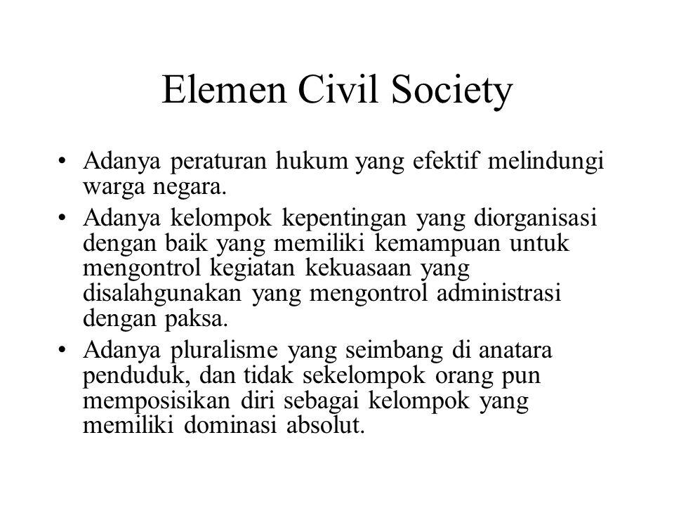 Elemen Civil Society Adanya peraturan hukum yang efektif melindungi warga negara. Adanya kelompok kepentingan yang diorganisasi dengan baik yang memil