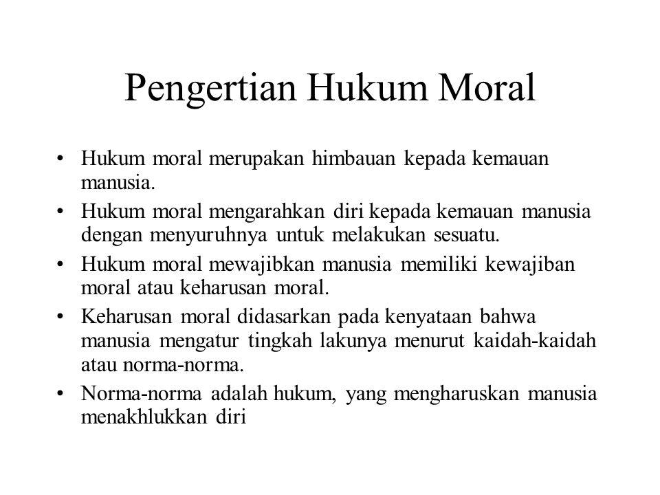 Pengertian Hukum Moral Hukum moral merupakan himbauan kepada kemauan manusia. Hukum moral mengarahkan diri kepada kemauan manusia dengan menyuruhnya u