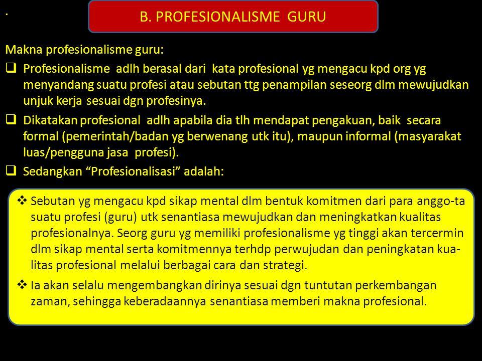 . Makna profesionalisme guru:  Profesionalisme adlh berasal dari kata profesional yg mengacu kpd org yg menyandang suatu profesi atau sebutan ttg pen