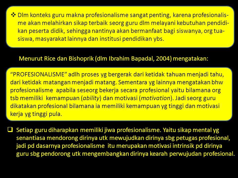 Menurut Rice dan Bishoprik (dlm Ibrahim Bapadal, 2004) mengatakan:  Setiap guru diharapkan memiliki jiwa profesionalisme. Yaitu sikap mental yg senan