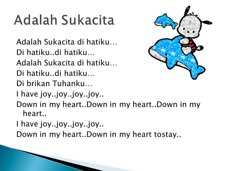 Adalah Sukacita di hatiku… Di hatiku..di hatiku… Adalah Sukacita di hatiku… Di hatiku..di hatiku… Di brikan Tuhanku… I have joy..joy..joy..joy..