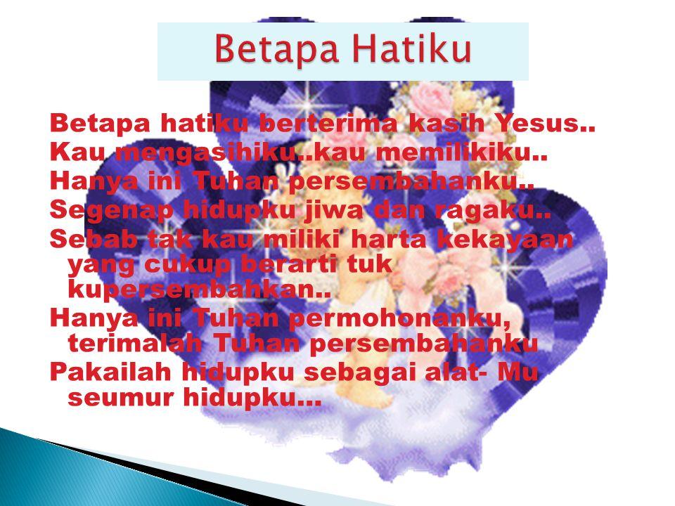 Betapa hatiku berterima kasih Yesus..Kau mengasihiku..kau memilikiku..