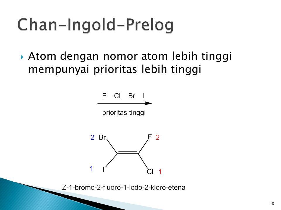 Atom dengan nomor atom lebih tinggi mempunyai prioritas lebih tinggi 18