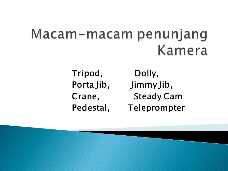 Tripod, Dolly, Porta Jib, Jimmy Jib, Crane, Steady Cam Pedestal, Teleprompter
