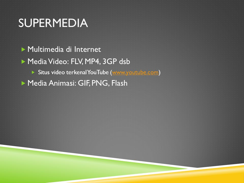 SUPERMEDIA  Multimedia di Internet  Media Video: FLV, MP4, 3GP dsb  Situs video terkenal YouTube (www.youtube.com)www.youtube.com  Media Animasi: