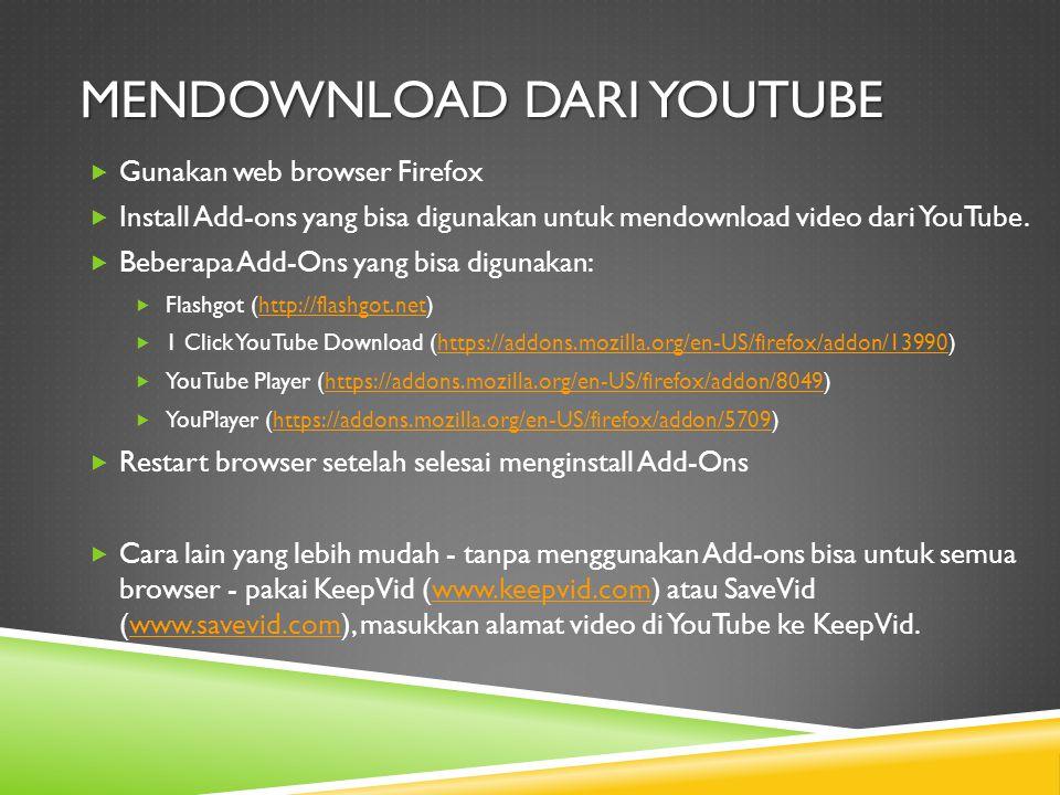 MENDOWNLOAD DARI YOUTUBE  Gunakan web browser Firefox  Install Add-ons yang bisa digunakan untuk mendownload video dari YouTube.
