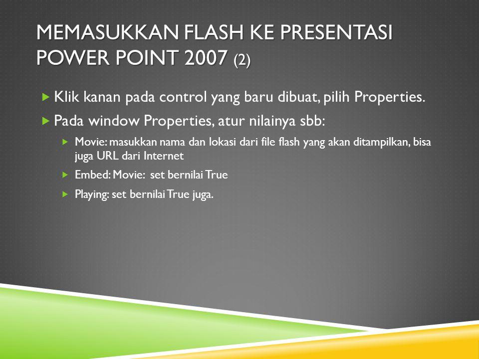 MEMASUKKAN FLASH KE PRESENTASI POWER POINT 2007 (2)  Klik kanan pada control yang baru dibuat, pilih Properties.