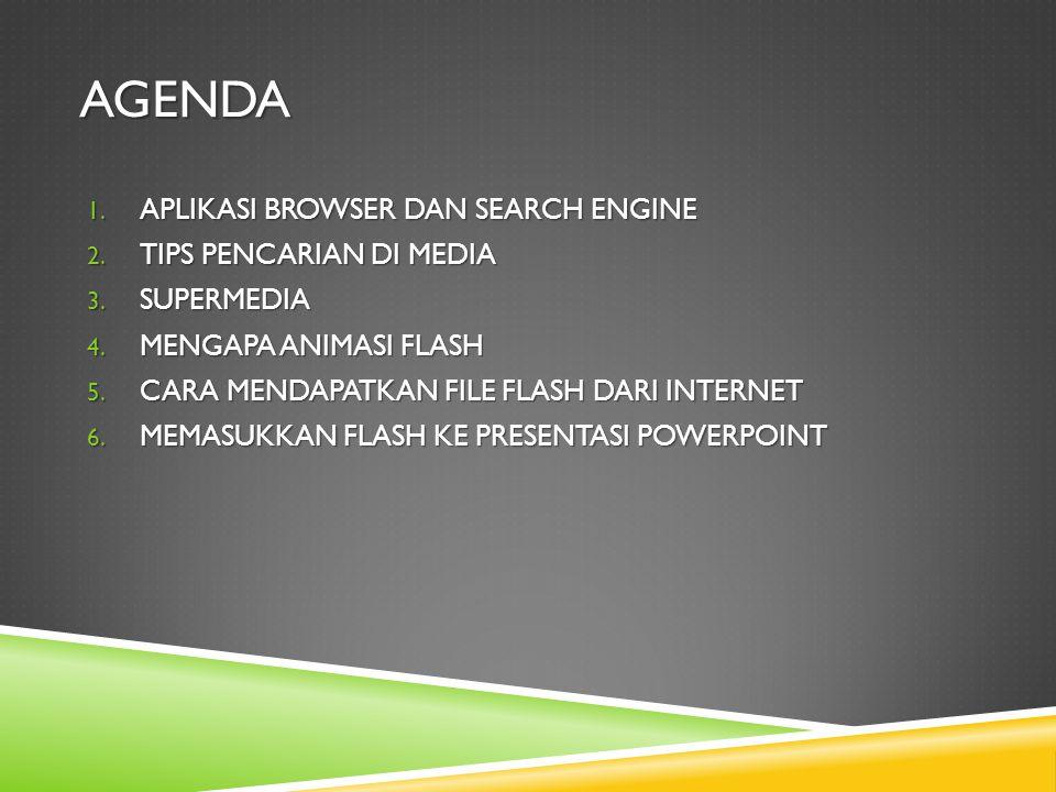 AGENDA 1. APLIKASI BROWSER DAN SEARCH ENGINE 2. TIPS PENCARIAN DI MEDIA 3.