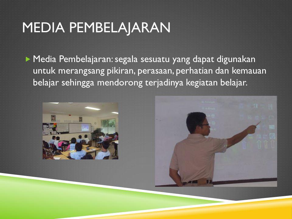 MEDIA PEMBELAJARAN  Media Pembelajaran: segala sesuatu yang dapat digunakan untuk merangsang pikiran, perasaan, perhatian dan kemauan belajar sehingga mendorong terjadinya kegiatan belajar.