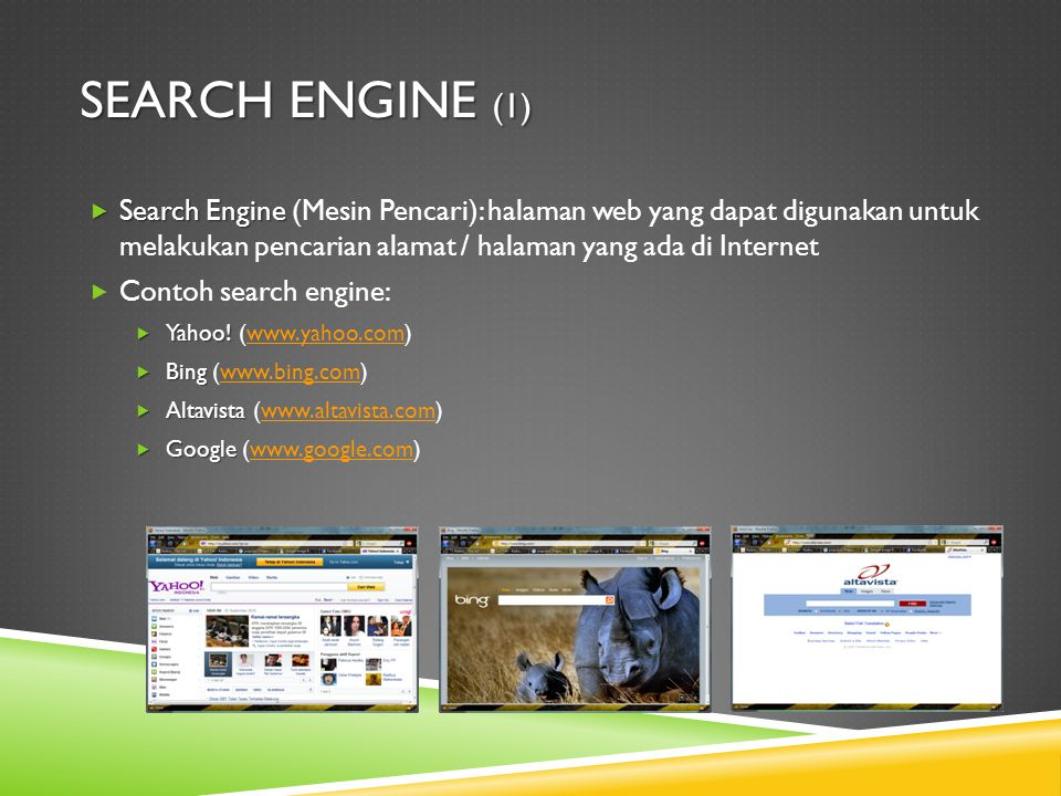 SEARCH ENGINE (1)  Search Engine  Search Engine (Mesin Pencari): halaman web yang dapat digunakan untuk melakukan pencarian alamat / halaman yang ada di Internet  Contoh search engine:  Yahoo.