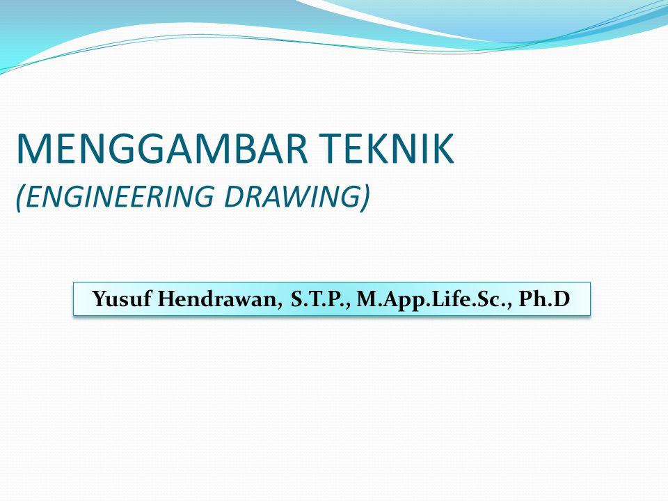 MENGGAMBAR TEKNIK (ENGINEERING DRAWING) Yusuf Hendrawan, S.T.P., M.App.Life.Sc., Ph.D