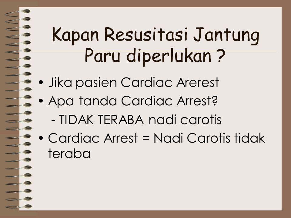 Kapan Resusitasi Jantung Paru diperlukan ? Jika pasien Cardiac Arerest Apa tanda Cardiac Arrest? - TIDAK TERABA nadi carotis Cardiac Arrest = Nadi Car