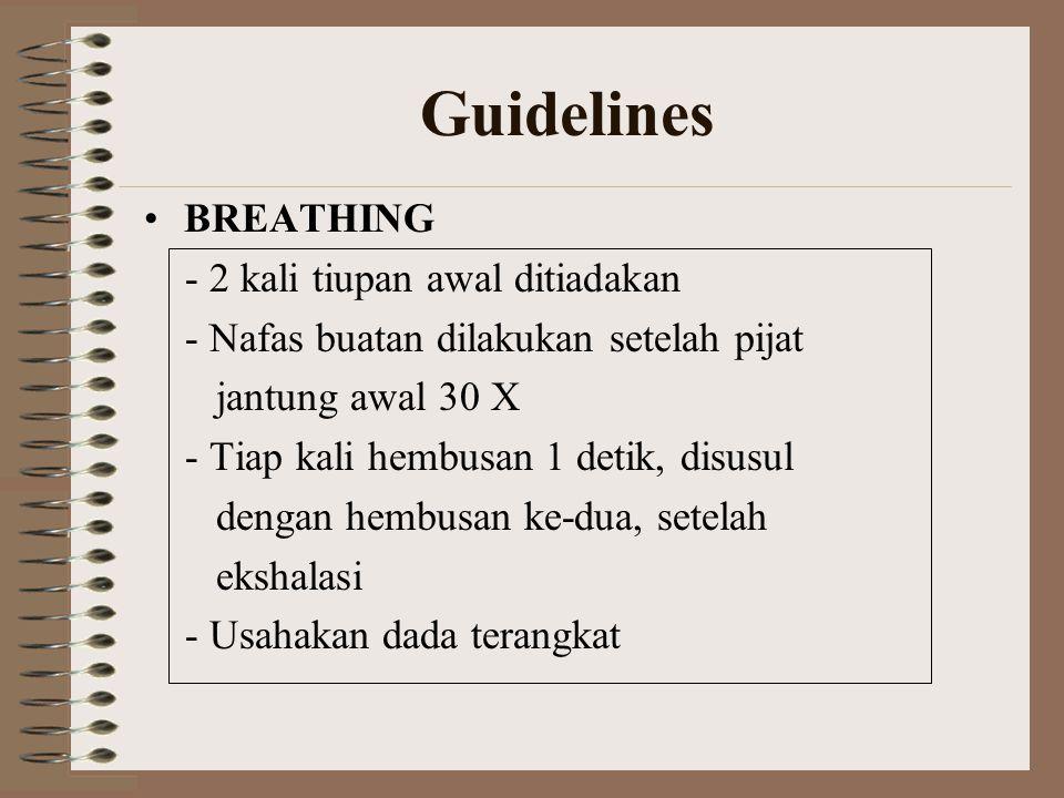 Guidelines BREATHING - 2 kali tiupan awal ditiadakan - Nafas buatan dilakukan setelah pijat jantung awal 30 X - Tiap kali hembusan 1 detik, disusul de