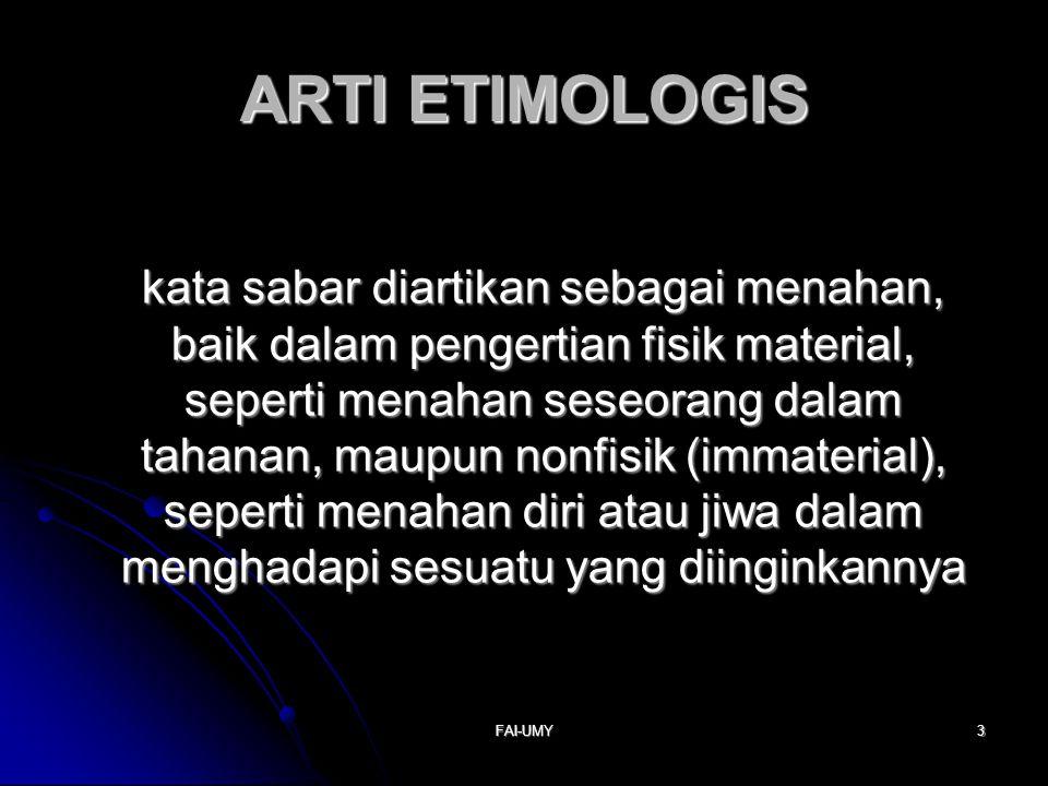 FAI-UMY3 ARTI ETIMOLOGIS kata sabar diartikan sebagai menahan, baik dalam pengertian fisik material, seperti menahan seseorang dalam tahanan, maupun n