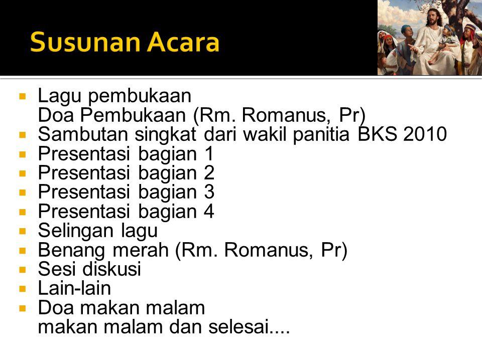  Lagu pembukaan Doa Pembukaan (Rm. Romanus, Pr)  Sambutan singkat dari wakil panitia BKS 2010  Presentasi bagian 1  Presentasi bagian 2  Presenta