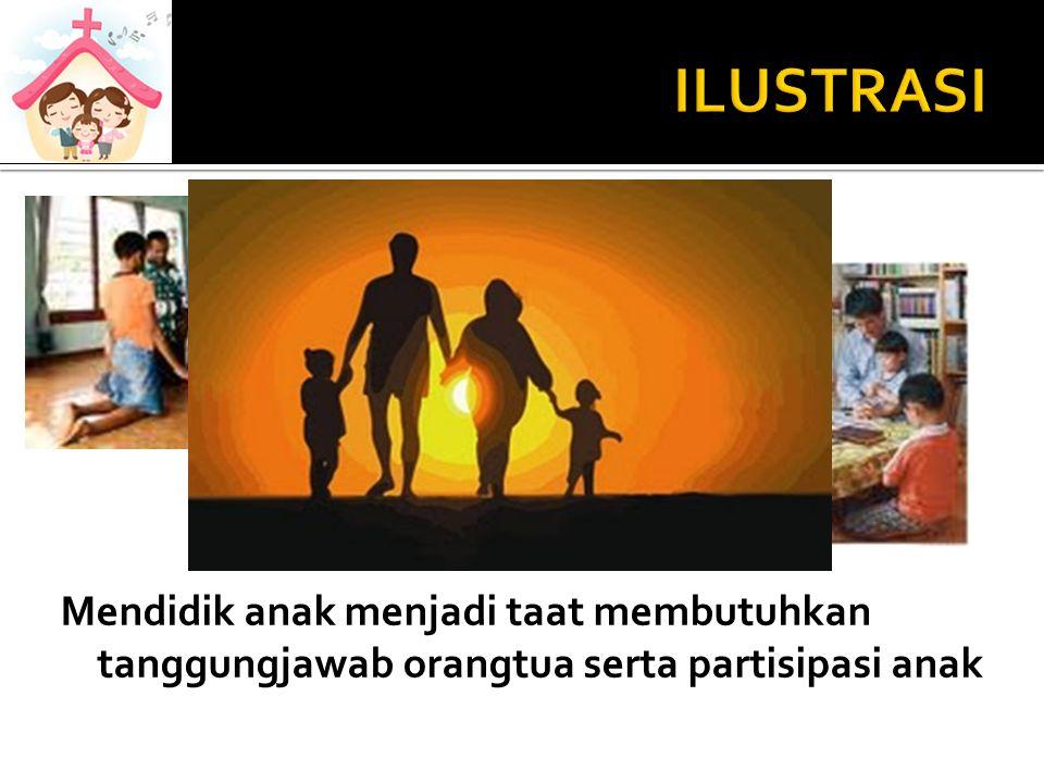 Mendidik anak menjadi taat membutuhkan tanggungjawab orangtua serta partisipasi anak