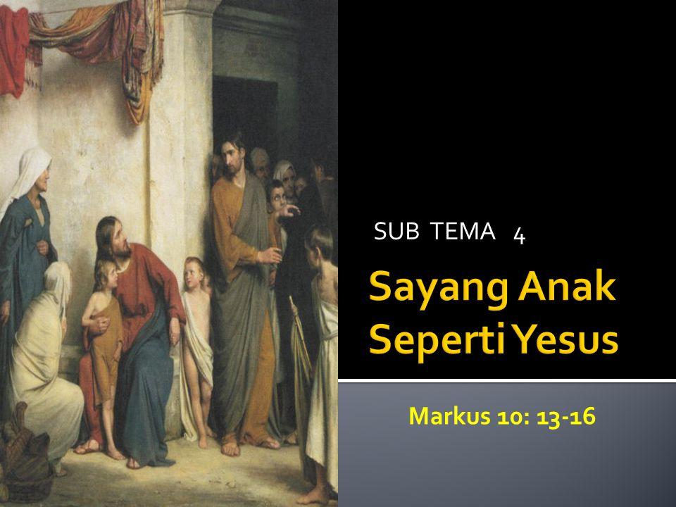SUB TEMA 4 Markus 10: 13-16