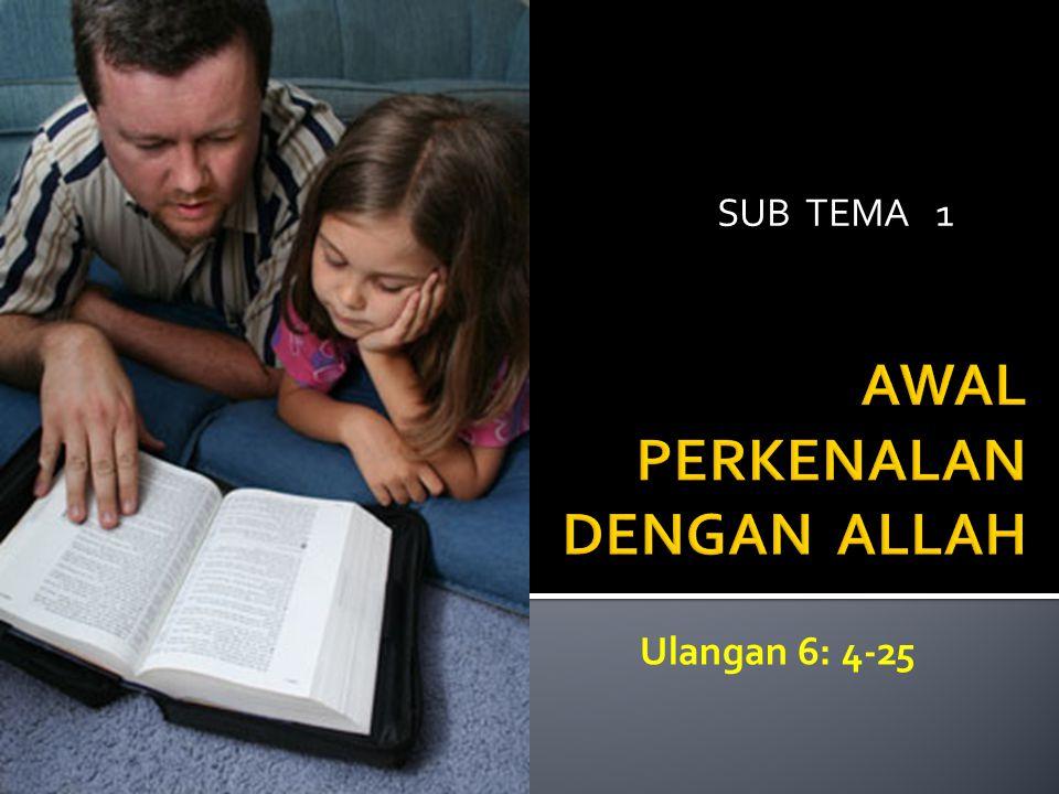 SUB TEMA 1 Ulangan 6: 4-25