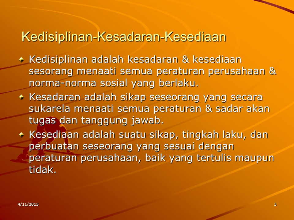 4/11/20153 Kedisiplinan-Kesadaran-Kesediaan Kedisiplinan-Kesadaran-Kesediaan Kedisiplinan adalah kesadaran & kesediaan sesorang menaati semua peratura