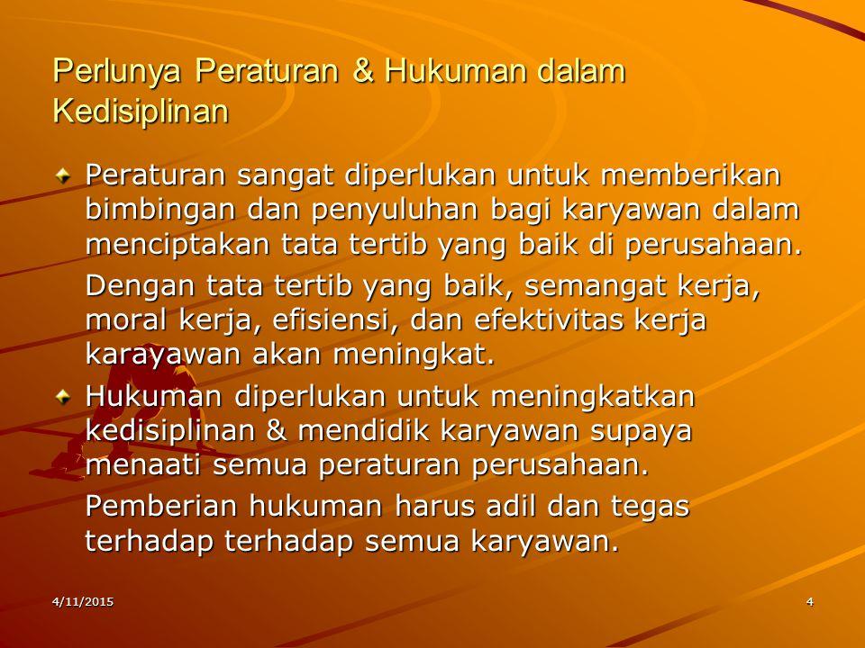 4/11/20154 Perlunya Peraturan & Hukuman dalam Kedisiplinan Peraturan sangat diperlukan untuk memberikan bimbingan dan penyuluhan bagi karyawan dalam m