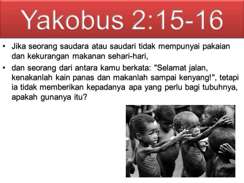 Jika seorang saudara atau saudari tidak mempunyai pakaian dan kekurangan makanan sehari-hari,Jika seorang saudara atau saudari tidak mempunyai pakaian