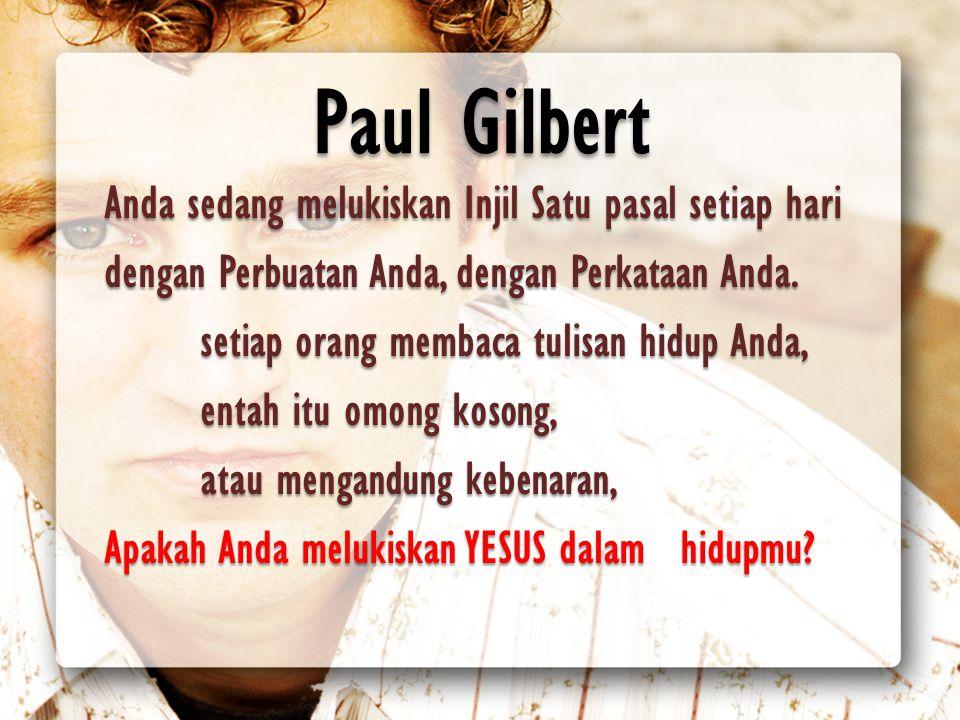 Paul Gilbert Anda sedang melukiskan Injil Satu pasal setiap hari dengan Perbuatan Anda, dengan Perkataan Anda. setiap orang membaca tulisan hidup Anda