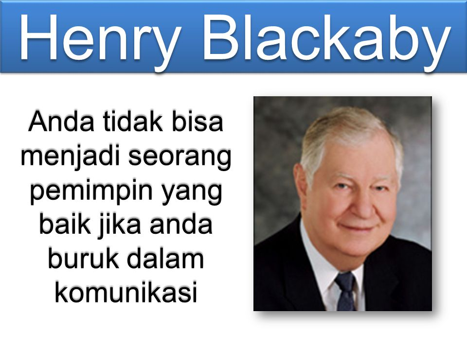 Henry Blackaby Anda tidak bisa menjadi seorang pemimpin yang baik jika anda buruk dalam komunikasi